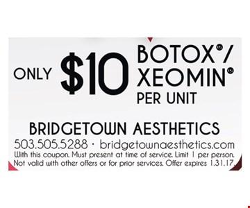 Botox/Xeomin for $10 per unit.
