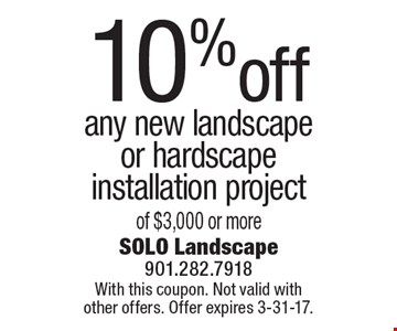 10%off any new landscape or hardscape installation project of $3,000 or more. With this coupon. Not valid with other offers. Offer expires 3-31-17.