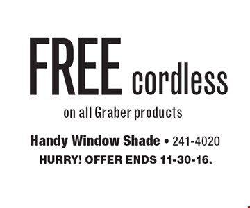 FREE cordless on all Graber products. Hurry! Offer ends 11-30-16.