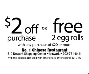 $2 off purchase with any purchase of $20 or more. free 2 egg rolls with any purchase of $20 or more. OR. With this coupon. Not valid with other offers. Offer expires 12-9-16.