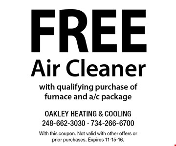 Free Air Cleaner with qualifying purchase of furnace and a/c package. With this coupon. Not valid with other offers or prior purchases. Expires 11-15-16.