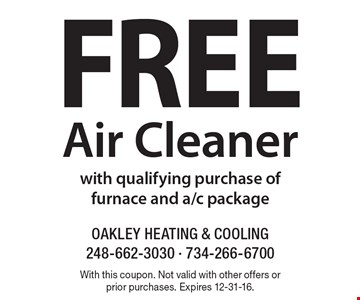 Free Air Cleaner with qualifying purchase of furnace and a/c package. With this coupon. Not valid with other offers or prior purchases. Expires 12-31-16.