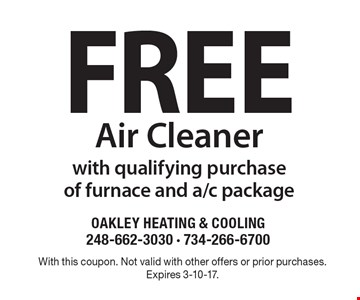 free Air Cleaner with qualifying purchase of furnace and a/c package. With this coupon. Not valid with other offers or prior purchases. Expires 3-10-17.