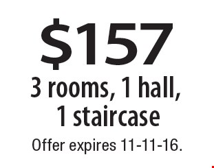 $157 3 rooms, 1 hall, 1 staircase. Offer expires 11-11-16.