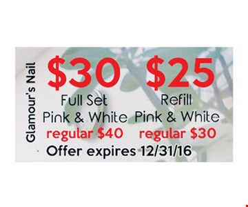 $30 Full Set Pink & White, $25 Refill Pink & White