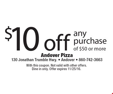 $10 off any purchase of $50 or more. With this coupon. Not valid with other offers. Dine in only. Offer expires 11/25/16.