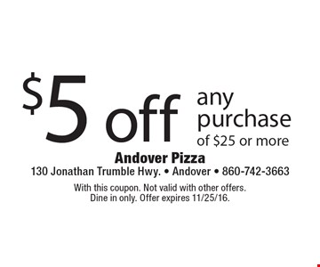 $5 off any purchase of $25 or more. With this coupon. Not valid with other offers. Dine in only. Offer expires 11/25/16.