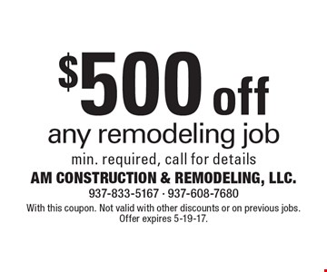 $500 off any remodeling job. Min. required, call for details. With this coupon. Not valid with other discounts or on previous jobs. Offer expires 5-19-17.