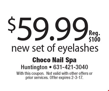 $59.99 new set of eyelashes. Reg. $100. With this coupon. Not valid with other offers or prior services. Offer expires 2-3-17.