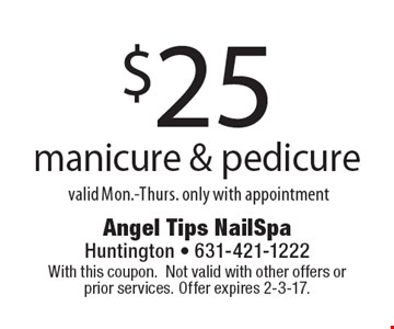 $25 manicure & pedicure. Valid Mon.-Thurs. only with appointment. With this coupon. Not valid with other offers or prior services. Offer expires 2-3-17.