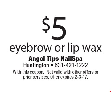$5 eyebrow or lip wax. With this coupon. Not valid with other offers or prior services. Offer expires 2-3-17.
