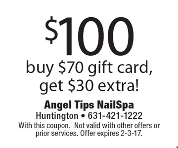 $100 buy $70 gift card, get $30 extra!. With this coupon.Not valid with other offers or prior services. Offer expires 2-3-17.