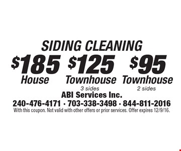 $95 SIDING CLEANING Townhouse 2 sides. $185 SIDING CLEANING House. $125 SIDING CLEANING Townhouse 3 sides. With this coupon. Not valid with other offers or prior services. Offer expires 12/9/16.
