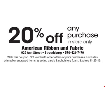 20% off any purchase. In store only. With this coupon. Not valid with other offers or prior purchases. Excludes printed or engraved items, greeting cards & upholstery foam. Expires 11-25-16.