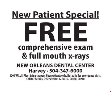 New Patient Special! Free comprehensive exam & full mouth x-rays. $201 value! Must bring coupon. New patients only. Not valid for emergency visits. Call for details. Offer expires 12-18-16.D0150, D0210