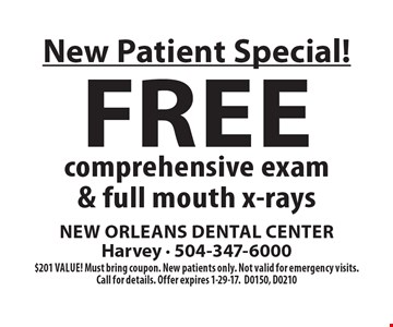 New Patient Special! Free comprehensive exam & full mouth x-rays. $201 value! Must bring coupon. New patients only. Not valid for emergency visits. Call for details. Offer expires 1-29-17.D0150, D0210