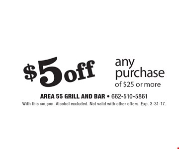 $5 off any purchase of $25 or more. With this coupon. Alcohol excluded. Not valid with other offers. Exp. 3-31-17.
