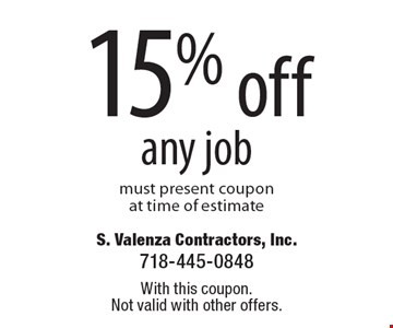 15% off any job must present coupon at time of estimate. With this coupon. Not valid with other offers.
