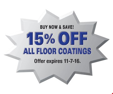 Buy Now & Save! 15% Off All Floor Coatings. Offer expires 11-7-16.