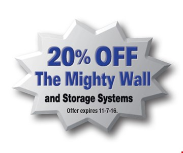 20% Off and Storage SystemsThe Mighty Wall . Offer expires 11-7-16.