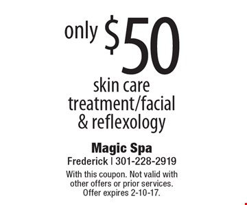 $50 skin care treatment/facial & reflexology. With this coupon. Not valid with other offers or prior services.Offer expires 2-10-17.