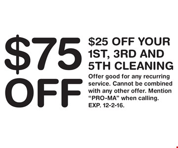 $75 off: $25 off your 1st, 3rd and 5th cleaning. Offer good for any recurring service. Cannot be combined with any other offer. Mention