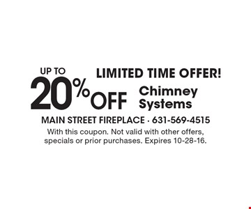 Limited Time Offer! 20% Off Chimney Systems. With this coupon. Not valid with other offers, specials or prior purchases. Expires 10-28-16.