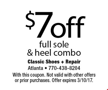 $7off full sole & heel combo. With this coupon. Not valid with other offersor prior purchases. Offer expires 3/10/17.