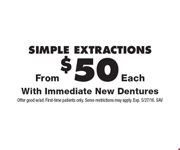 Simple extractions From $50 Each With Immediate New Dentures. Offer good w/ad. First-time patients only. Some restrictions may apply. Exp. 5/27/16. SAV