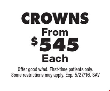 Crowns From $545 Each. Offer good w/ad. First-time patients only. Some restrictions may apply. Exp. 5/27/16. SAV
