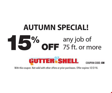 AUTUMN SPECIAL! 15% OFF any job of 75 ft. or more. With this coupon. Not valid with other offers or prior purchases. Offer expires 12/2/16.