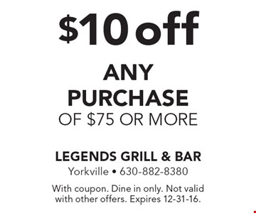 $10 off any purchase of $75 or more. With coupon. Dine in only. Not valid with other offers. Expires 12-31-16.