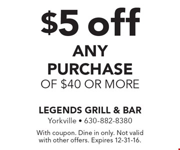 $5 off any purchase of $40 or more. With coupon. Dine in only. Not valid with other offers. Expires 12-31-16.
