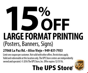 15% OFF Large Format Printing (Posters, Banners, Signs). Limit one coupon per customer. Not valid with other offers. Restrictions apply. Valid and redeemable at this location only. The UPS Store centers are independently owned and operated. © 2016 The UPS Store, Inc. Offer expires 12/31/16.