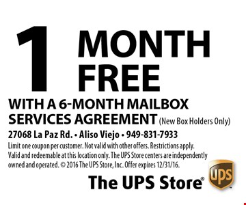 1 Month Free With A 6-MONTH Mailbox Services Agreement (New Box Holders Only). Limit one coupon per customer. Not valid with other offers. Restrictions apply. Valid and redeemable at this location only. The UPS Store centers are independently owned and operated. © 2016 The UPS Store, Inc. Offer expires 12/31/16.