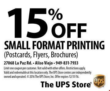 15% OFF Small Format Printing (Postcards, Flyers, Brochures). Limit one coupon per customer. Not valid with other offers. Restrictions apply. Valid and redeemable at this location only. The UPS Store centers are independently owned and operated. © 2016 The UPS Store, Inc. Offer expires 12/31/16.