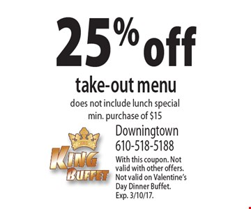 25% off take-out menu does not include lunch specialmin. purchase of $15. With this coupon. Not valid with other offers. Not valid on Valentine's Day Dinner Buffet. Exp. 3/10/17.
