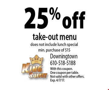 25% off take-out menu does not include lunch special. min. purchase of $15. With this coupon.One coupon per table. Not valid with other offers. Exp. 4/7/17.