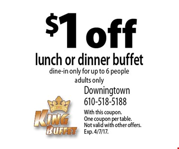 $1 off lunch or dinner buffet dine-in only for up to 6 people adults only. With this coupon. One coupon per table. Not valid with other offers. Exp. 4/7/17.