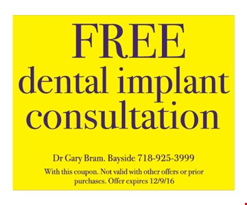 Free dental implant consultation. With this coupon. Not valid with other offers or prior purchases. Offer expires 12-9-16.