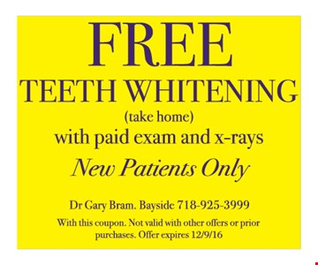 Free teeth whitening. Take home. With paid exam and x-rays. New patients only. With this coupon. Not valid with other offers or prior purchases. Offer expires 12-9-16