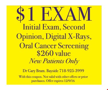 $1 exam. Initial exam, second opinion, digital x-rays, oral cancer screening.  $260 value. New patients only. With this coupon. Not valid with other offers or prior purchases. Offer expires 12-9-16.