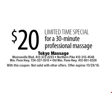 LIMITED TIME SPECIAL $20 for a 30-minute professional massage. With this coupon. Not valid with other offers. Offer expires 10/28/16.