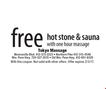 free hot stone & sauna with one hour massage. With this coupon. Not valid with other offers. Offer expires 2/3/17.