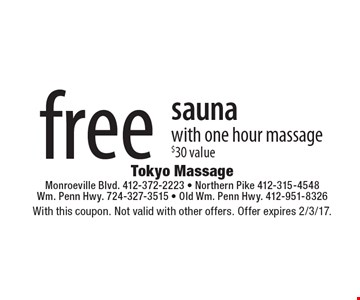 free sauna with one hour massage $30 value. With this coupon. Not valid with other offers. Offer expires 2/3/17.