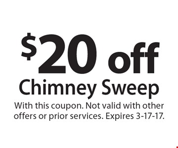 $20 off chimney sweep. With this coupon. Not valid with other offers or prior services. Expires 3-17-17.