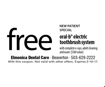 NEW PATIENT SPECIAL free oral-b electric toothbrush system with complete x-rays, adult cleaning and exam ($160 value). With this coupon. Not valid with other offers. Expires 2-10-17.