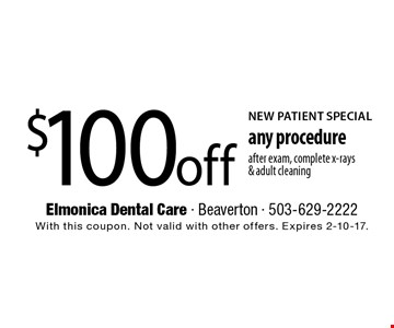 NEW PATIENT SPECIAL $100 off any procedure after exam, complete x-rays & adult cleaning. With this coupon. Not valid with other offers. Expires 2-10-17.