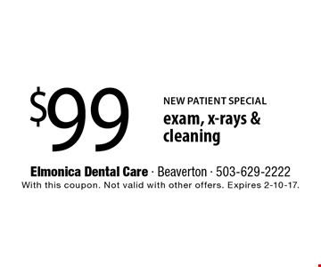 NEW PATIENT SPECIAL $99 exam, x-rays & cleaning. With this coupon. Not valid with other offers. Expires 2-10-17.