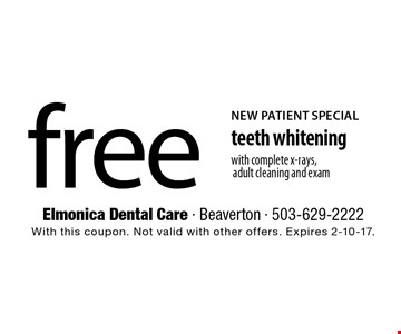 NEW PATIENT SPECIAL free teeth whitening with complete x-rays, adult cleaning and exam. With this coupon. Not valid with other offers. Expires 2-10-17.